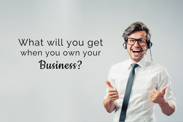 What will you get when you own your business?