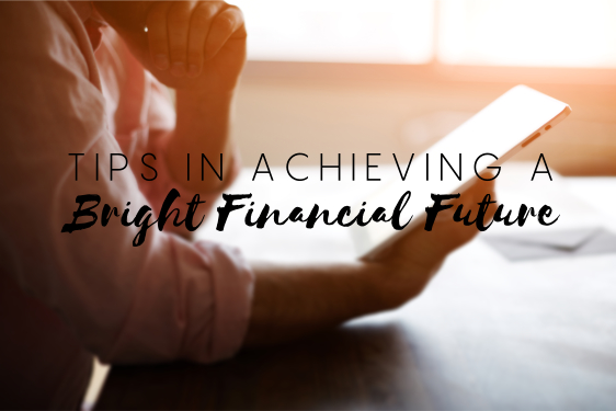 Tips in Achieving a Bright Financial Future