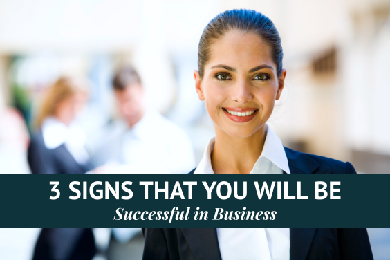 3 Signs That You Will Be Successful in Business